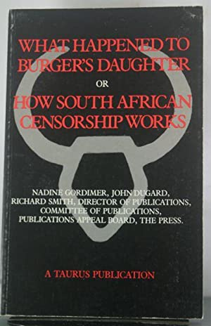 What Happened to Burger's Daughter or How South African Censorship Works: Gordimer, Nadine (et...