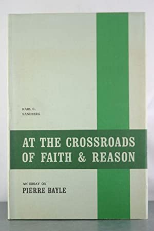 At the Crossroads of Faith and Reason: An Essay on Pierre Bayle: Sandberg, Karl C.