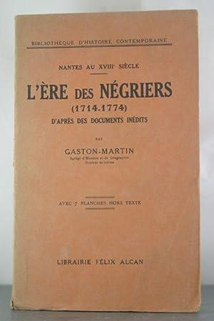 L'Ere des Negriers (1714-1774) d'apres des documents inedits: Gaston-Martin,