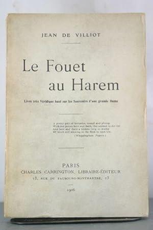 Le Fouet au Harem: Livre tres veridique base sur les Souvenirs d'une grande Dame: Villiot, ...