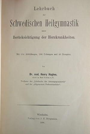 Lehrbuch der Schwedischen Heilgymnastik unter Berücksichtigung der Herzkrankheiten.: Hughes, ...