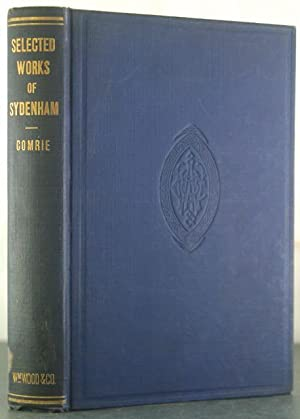 Selected Works of Thomas Sydenham with a Short Biography and Explanatory Notes By John D. Comrie: ...
