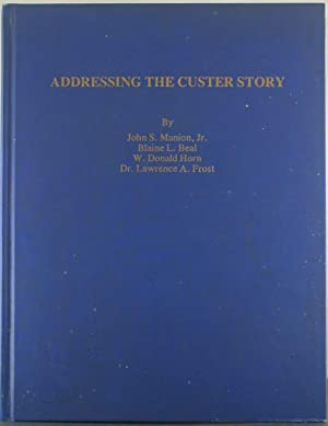 Addressing the Custer Story: Essays At the 1980 Covention of the Little Big Horn Associates West ...