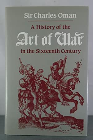 A History of the Art of War in the Sixteenth Century: Oman, Charles