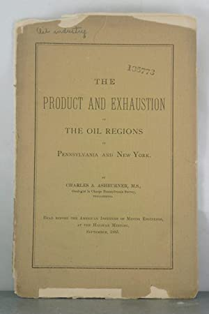 The Product and Exhaustion of the Oil Regions of Pennsylvania and New York: Ashburner, Charles