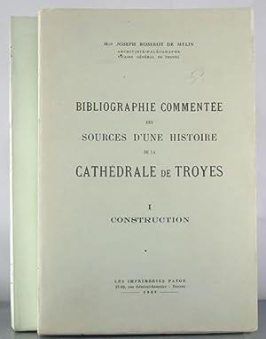 Bibliographie Commentee des sources d'une histoire de la Cathedrale de Troyes (2 volumes): ...