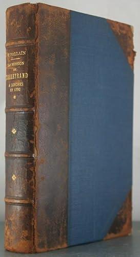 La Mission de Talleyrand a Londres en 1792. Correspondence inedite de Talleyrand avec le daprement ...