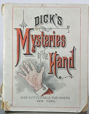 Dick's Mysteries of the Hand, or, Palmistry Made Easy: N.G., A.G. &