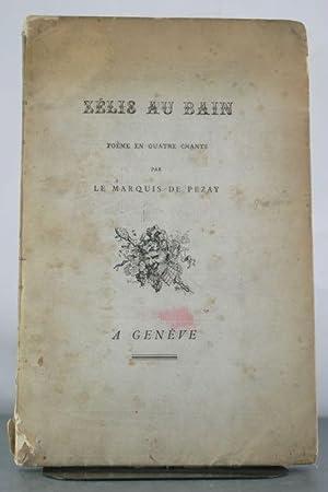 Zelis au Bain. Poeme en Quatre Chants.: Pezay, Le Marquis de