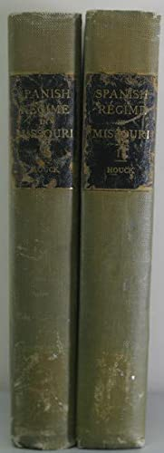 The Spanish Regime in Missouri [Two Volumes]: Houck, Louis (editor)