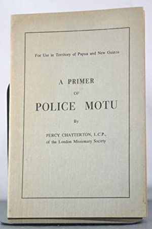 A Primer of Police Motu. For Use in Territory of Papua and New Guinea.: Chatterton, Percy