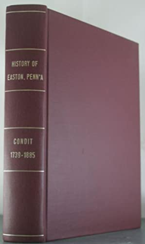 The History of Easton, Penn'a from The Earliest Times to The Present, 1739-1885: Condit, Reg. ...