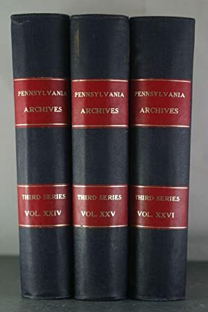 Pennsylvania Archives. Third Series, Vols. XXIV-XXVI: Warrantees of Land in the Several Counties of...
