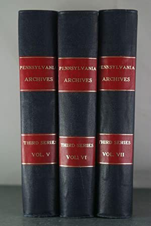 Pennsylvania Archives. Third Series, Vols. V-VII: State of the Accounts of the County Lieutenants ...