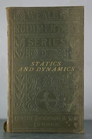 The Principles And Practice of Statics and Dynamics with Those of Liquids and Glass: Baker, T.