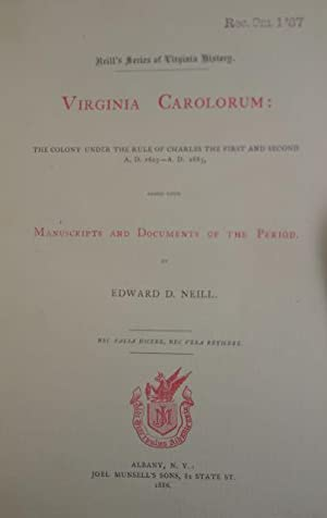 Virginia Carolorum: The Colony Under the Rule of Charles the First and Second A.D. 1625 - A.D. 1685...