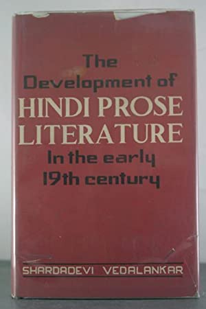 The Development of Hindi Prose Literature in the Early Nineteenth Century (1800 - 1856 A.D.): ...