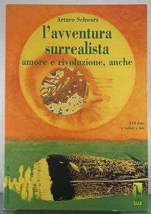 L'avventura surrealista. Amore e rivoluzione, anche: Schwarz, Arturo