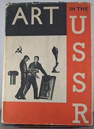 Art in the U.S.S.R.: Architecture, Sculpture, Painting, Graphic Arts, Theatre, Film, Crafts: Holme,...