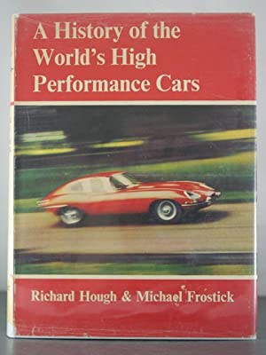 History of the World's High Performance Cars: Hough, Richard; Frostick,