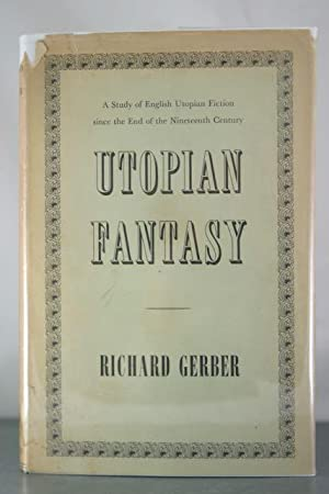 Utopian Fantasy: A Study of English Utopian Fiction since the End of the Nineteenth Century: Gerber...