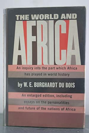 The World and Africa: An Inquiry into the Part which Africa has Played in World History: Bois, W. E...