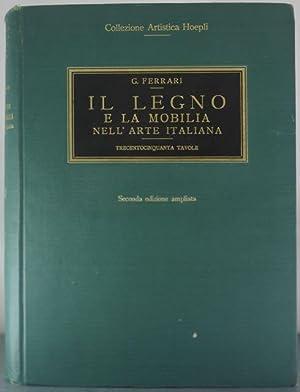 Il Legno E La Mobilia Nell'Arte Italiana: La grande Scultura E La Mobilia Della Casa: ...