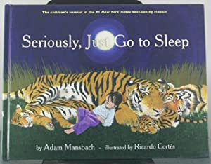 Seriously, Just Go to Sleep: Mansbach, Adam