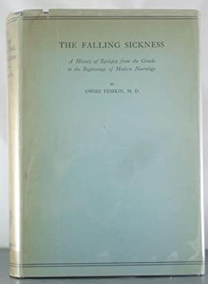 The Falling Sickness: A History of Epilepsy from the Greeks to the Beginnings of Modern Neurology: ...