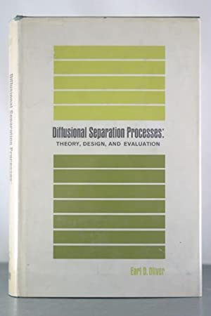 Diffusional Separation Processes: Theory, Design, and Evaluation: Oliver, Earl D.