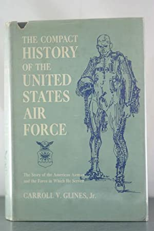Compact History of the United States Air Force: Glines, Carroll V.