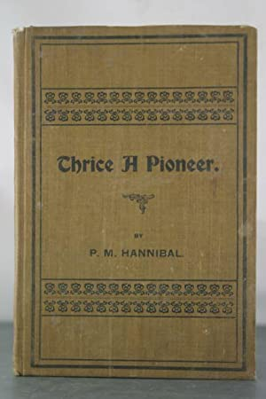 Thrice a Pioneer. A Story of Forests, Plains, and Mountains.: Hannibal, P.M.