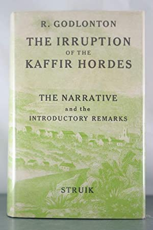 A Narrative of the Irruption of the Kaffir Hordes Into the Eastern Province of the Cape of Good ...