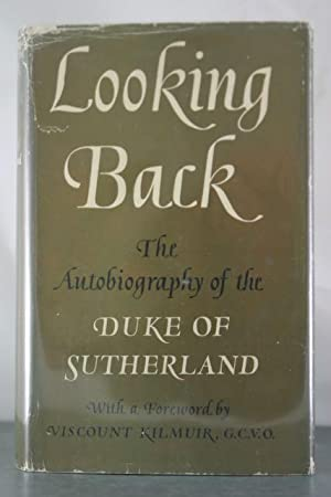 Looking Back: The Autobiography of the Duke of Sutherland: Sutherland, The Duke of