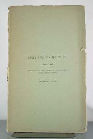 A List of Early American Broadsides 1680-1800, Belonging to the Library of the American Antiquarian...