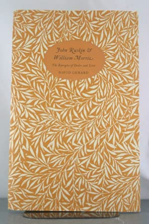 John Ruskin & William Morris: The energies of order and love: Gerard, David E