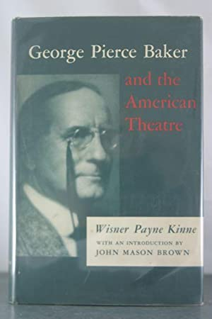 George Pierce Baker and the American Theatre: Kinne, Wisner Payne