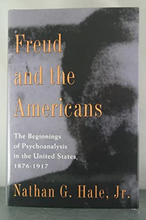 Freud and the Americans: The Beginnings of Psychoanalysis in the United States, 1876-1917 (Freud in...