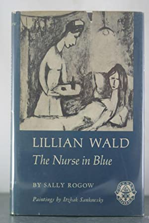 Lillian Wald: The Nurse in Blue: Rogow, Sally