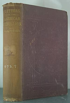 The American Rebellion: Letters on the American Rebellion 1860 to 1865, &c. [Association Copy]:...