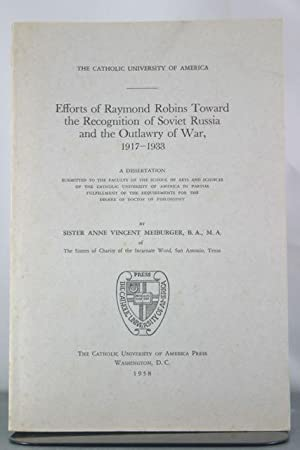 Efforts of Raymond Robins Toward the Recognition of Soviet Russia and the Outlawry of War, 1917-...