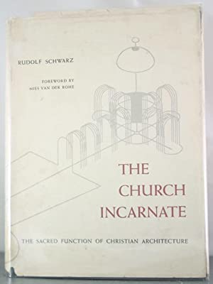 The Church Incarnate: The Sacred Function of Christian Architecture: Schwarz, Rudolf