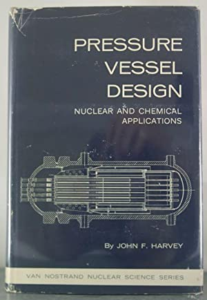 Pressure Vessel Design: Nuclear and Chemical Applications: Harvey, John F.