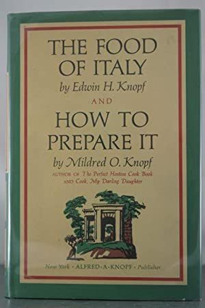 The Food of Italy and How to Prepare It: Knopf, Edwin H.; Knopf, Mildred O.