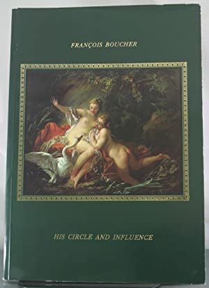 Francois Boucher: His Circle and Influence: Colin B. Bailey,