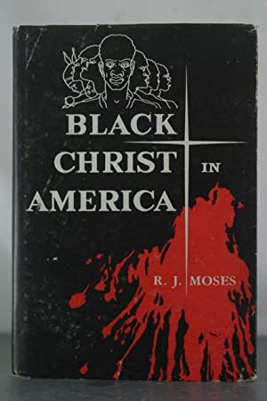 Black Christ in America: Moses, R.J.
