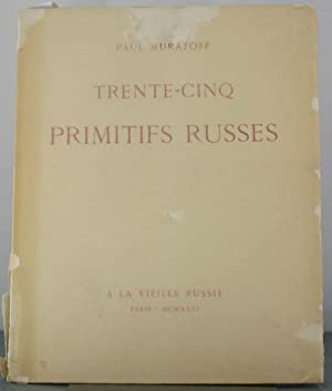 Trente-Cinq Primitifs Russes: Collection Jacques Zolotnitzky: Muratoff, Paul