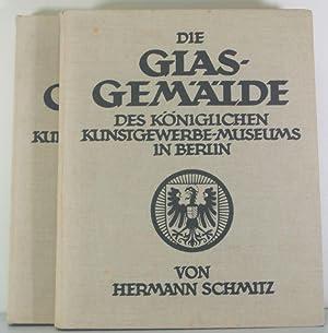 Die Glasgemalde Des Koniglichen Kunstgewerbemuseums in Berlin [Two Volumes]: Scmitz, Hermann