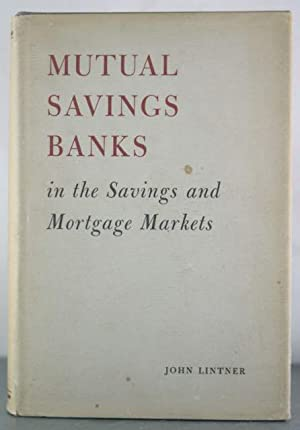 Mutual Savings Banks in the Savings and Mortgage Markets: Lintner, John