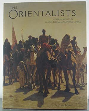 Orientalists: Western Artists in Arabia, the Sahara, Persia and: Davies, Kristian
